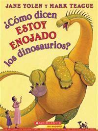 ¿cómo Dicen Estoy Enojado Los Dinosaurios? (How Do Dinosaurs Say I'm Mad?): (spanish Language Edition of How Do Dinosaurs Say I'm Mad!)